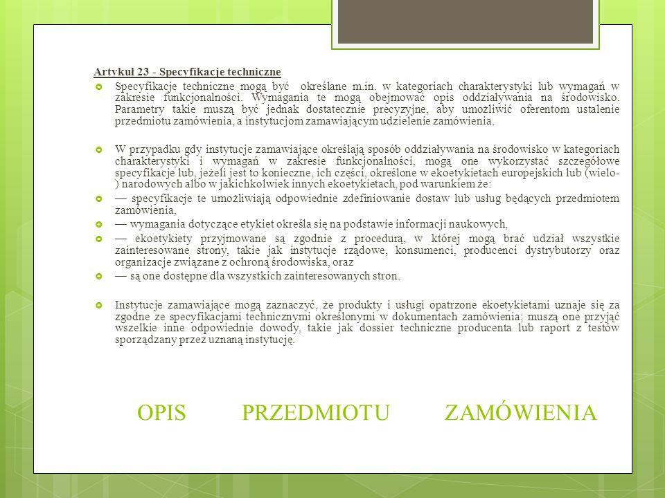 OPIS PRZEDMIOTU ZAMÓWIENIA Artykuł 23 - Specyfikacje techniczne  Specyfikacje techniczne mogą być określane m.in. w kategoriach charakterystyki lub w