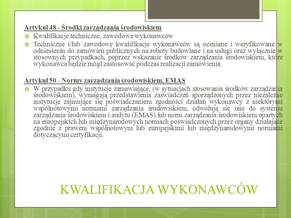 KWALIFIKACJA WYKONAWCÓW Artykuł 48 - Środki zarządzania środowiskiem  Kwalifikacje techniczne, zawodowe wykonawców  Techniczne i/lub zawodowe kwalif