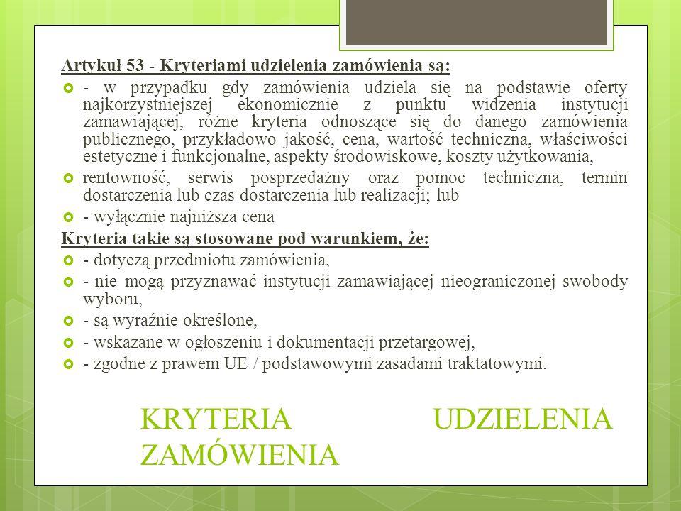 KRYTERIA UDZIELENIA ZAMÓWIENIA Artykuł 53 - Kryteriami udzielenia zamówienia są:  - w przypadku gdy zamówienia udziela się na podstawie oferty najkor