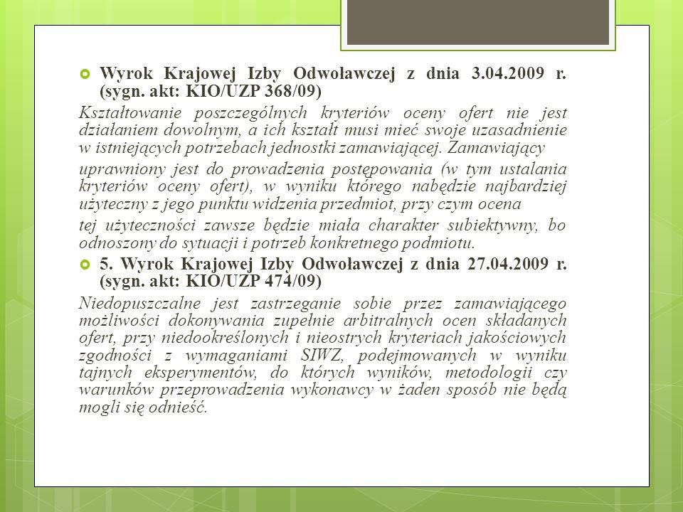  Wyrok Krajowej Izby Odwoławczej z dnia 3.04.2009 r. (sygn. akt: KIO/UZP 368/09) Kształtowanie poszczególnych kryteriów oceny ofert nie jest działani