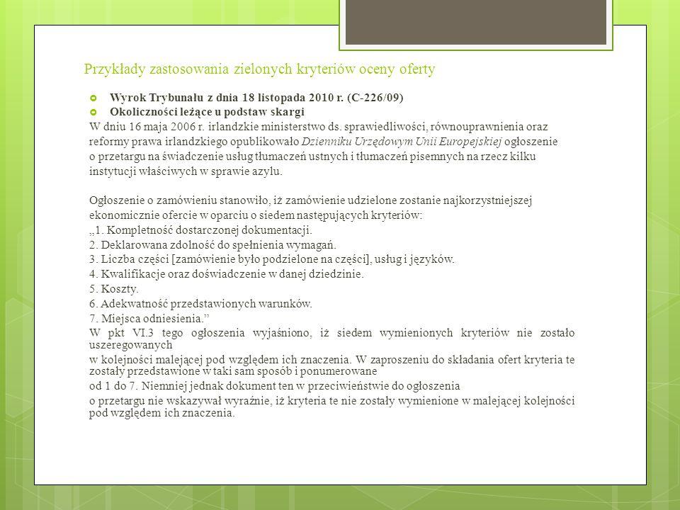 Przykłady zastosowania zielonych kryteriów oceny oferty  Wyrok Trybunału z dnia 18 listopada 2010 r. (C-226/09)  Okoliczności leżące u podstaw skarg