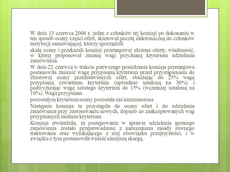 W dniu 13 czerwca 2006 r. jeden z członków tej komisji po dokonaniu w ten sposób oceny części ofert, skierował pocztą elektroniczną do członków instyt