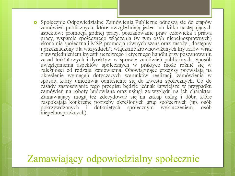 Zamawiający odpowiedzialny społecznie  Społecznie Odpowiedzialne Zamówienia Publiczne odnoszą się do etapów zamówień publicznych, które uwzględniają