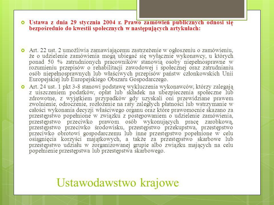Ustawodawstwo krajowe  Ustawa z dnia 29 stycznia 2004 r. Prawo zamówień publicznych odnosi się bezpośrednio do kwestii społecznych w następujących ar