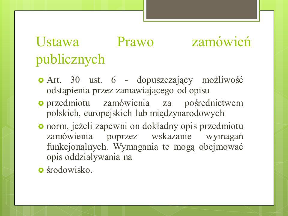 Ustawa Prawo zamówień publicznych  Art. 30 ust. 6 - dopuszczający możliwość odstąpienia przez zamawiającego od opisu  przedmiotu zamówienia za pośre
