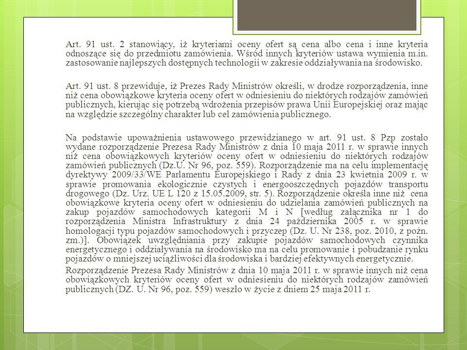 Art. 91 ust. 2 stanowiący, iż kryteriami oceny ofert są cena albo cena i inne kryteria odnoszące się do przedmiotu zamówienia. Wśród innych kryteriów