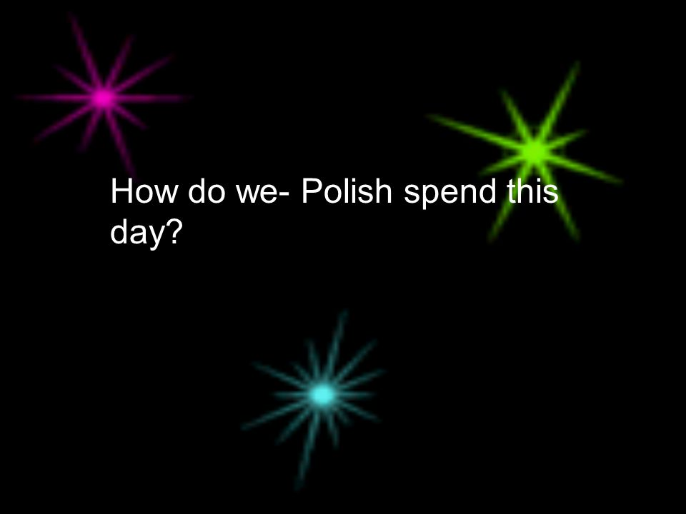 How do we- Polish spend this day?