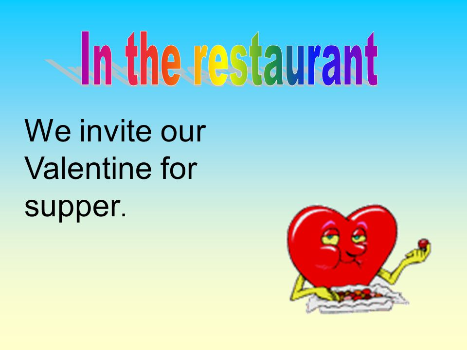 We invite our Valentine for supper.