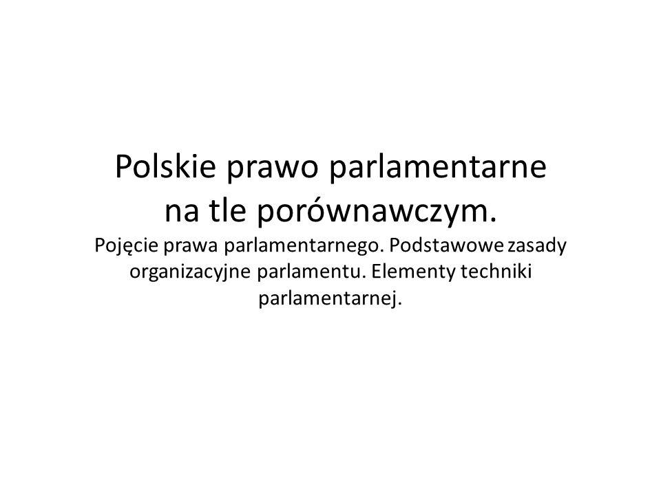 Polskie prawo parlamentarne na tle porównawczym. Pojęcie prawa parlamentarnego. Podstawowe zasady organizacyjne parlamentu. Elementy techniki parlamen