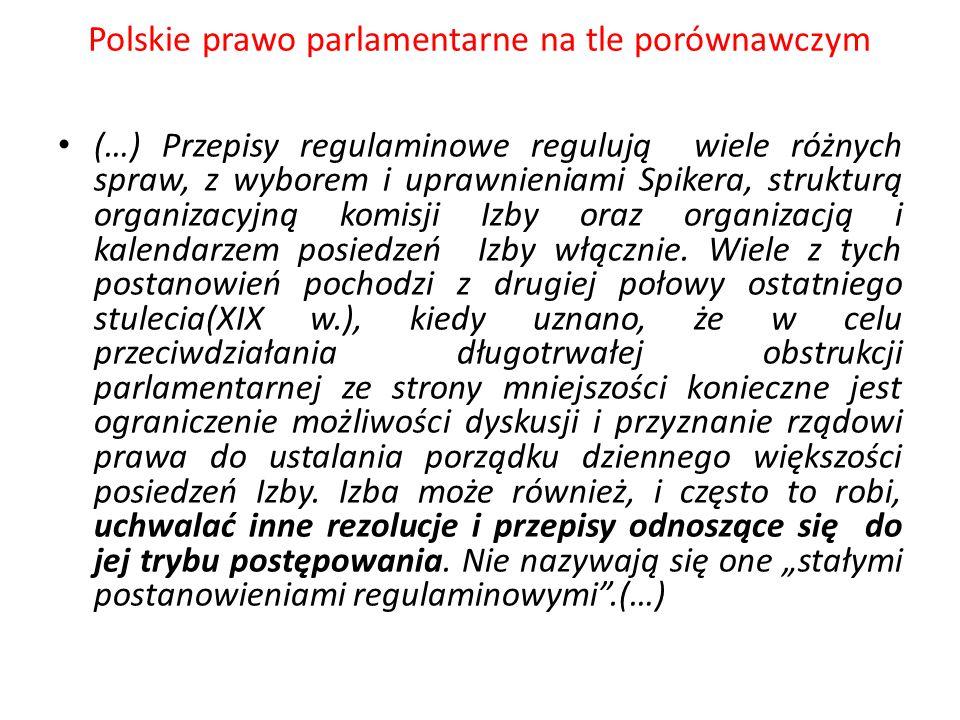 Polskie prawo parlamentarne na tle porównawczym (…) Przepisy regulaminowe regulują wiele różnych spraw, z wyborem i uprawnieniami Spikera, strukturą o