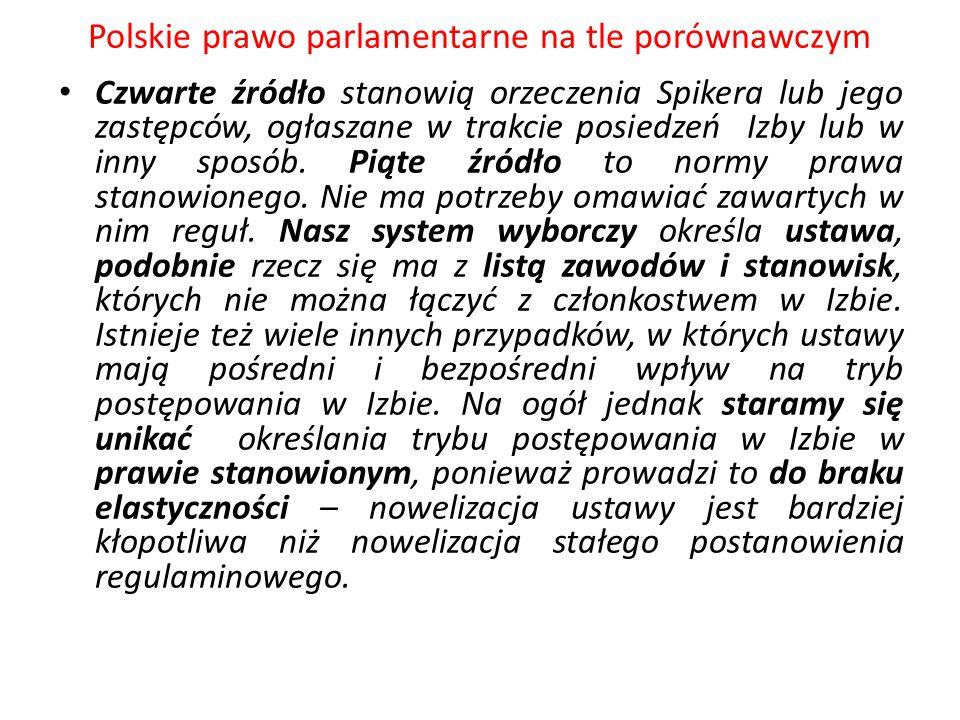 Polskie prawo parlamentarne na tle porównawczym Czwarte źródło stanowią orzeczenia Spikera lub jego zastępców, ogłaszane w trakcie posiedzeń Izby lub