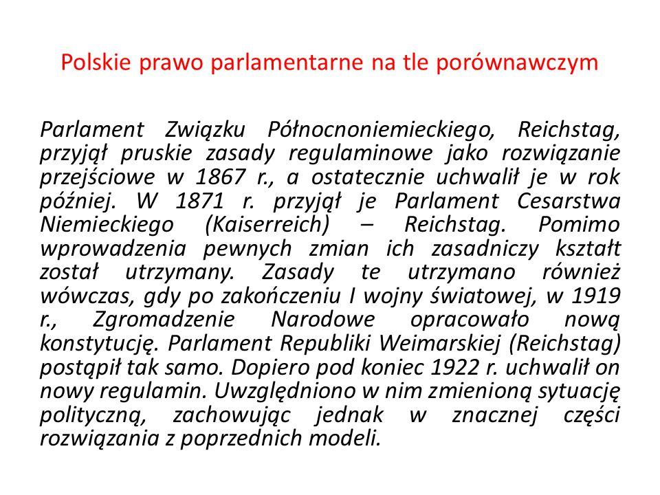 Polskie prawo parlamentarne na tle porównawczym Parlament Związku Północnoniemieckiego, Reichstag, przyjął pruskie zasady regulaminowe jako rozwiązani