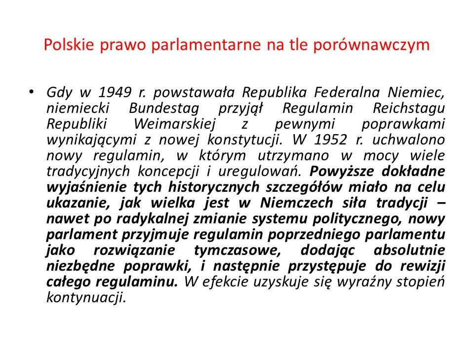 Polskie prawo parlamentarne na tle porównawczym Gdy w 1949 r. powstawała Republika Federalna Niemiec, niemiecki Bundestag przyjął Regulamin Reichstagu