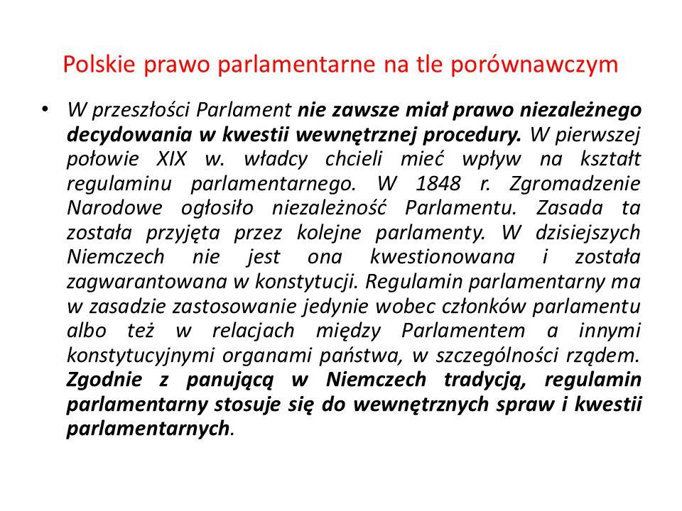 Polskie prawo parlamentarne na tle porównawczym W przeszłości Parlament nie zawsze miał prawo niezależnego decydowania w kwestii wewnętrznej procedury