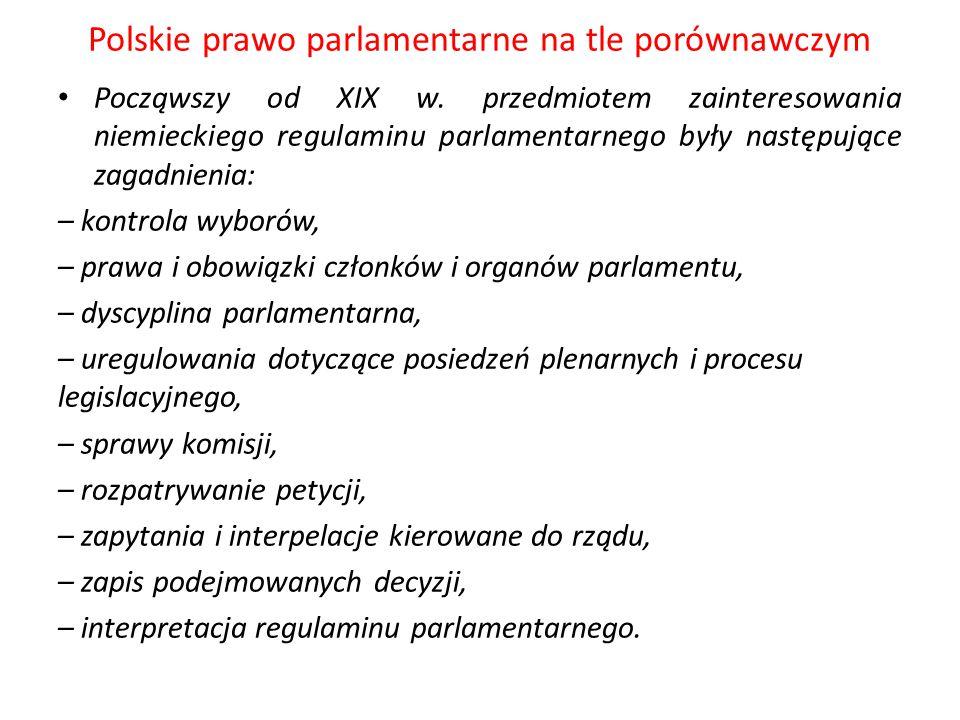 Polskie prawo parlamentarne na tle porównawczym Począwszy od XIX w. przedmiotem zainteresowania niemieckiego regulaminu parlamentarnego były następują