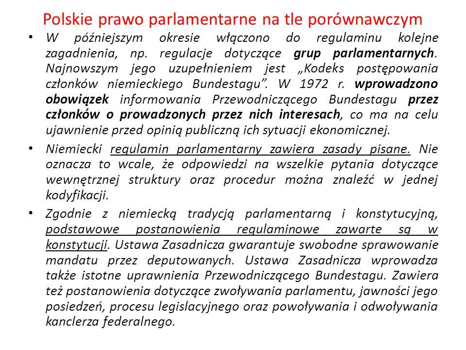 Polskie prawo parlamentarne na tle porównawczym W późniejszym okresie włączono do regulaminu kolejne zagadnienia, np. regulacje dotyczące grup parlame