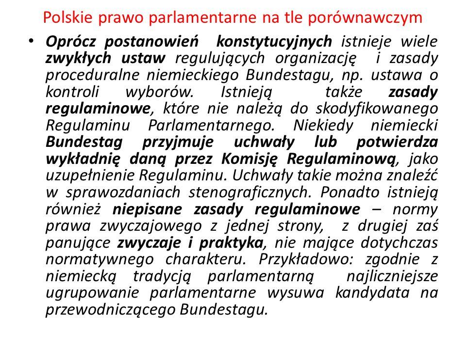 Polskie prawo parlamentarne na tle porównawczym Oprócz postanowień konstytucyjnych istnieje wiele zwykłych ustaw regulujących organizację i zasady pro