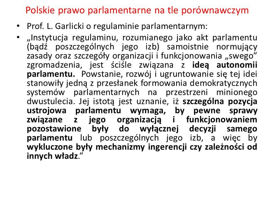 """Polskie prawo parlamentarne na tle porównawczym Prof. L. Garlicki o regulaminie parlamentarnym: """"Instytucja regulaminu, rozumianego jako akt parlament"""