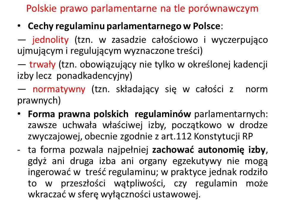 Polskie prawo parlamentarne na tle porównawczym Cechy regulaminu parlamentarnego w Polsce: — jednolity (tzn. w zasadzie całościowo i wyczerpująco ujmu