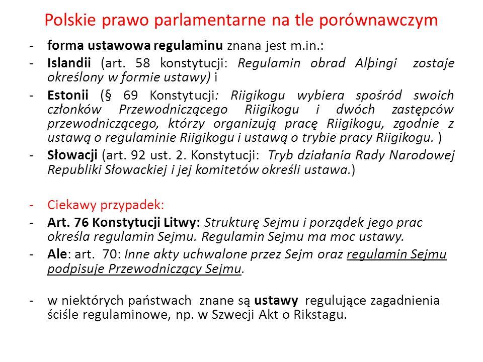 Polskie prawo parlamentarne na tle porównawczym -forma ustawowa regulaminu znana jest m.in.: -Islandii (art. 58 konstytucji: Regulamin obrad Alþingi z