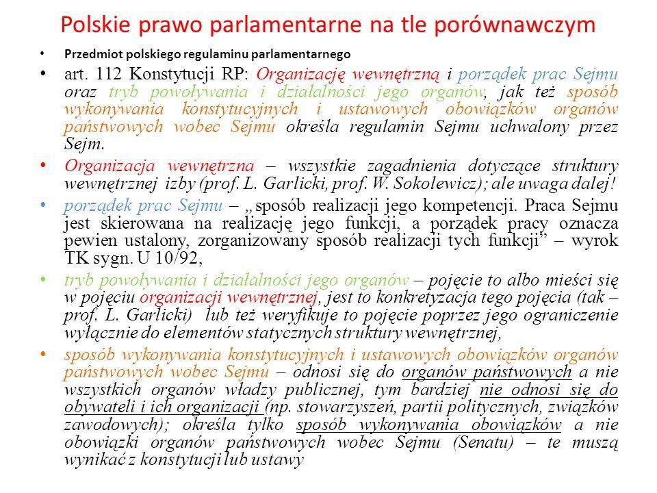 Polskie prawo parlamentarne na tle porównawczym Przedmiot polskiego regulaminu parlamentarnego art. 112 Konstytucji RP: Organizację wewnętrzną i porzą