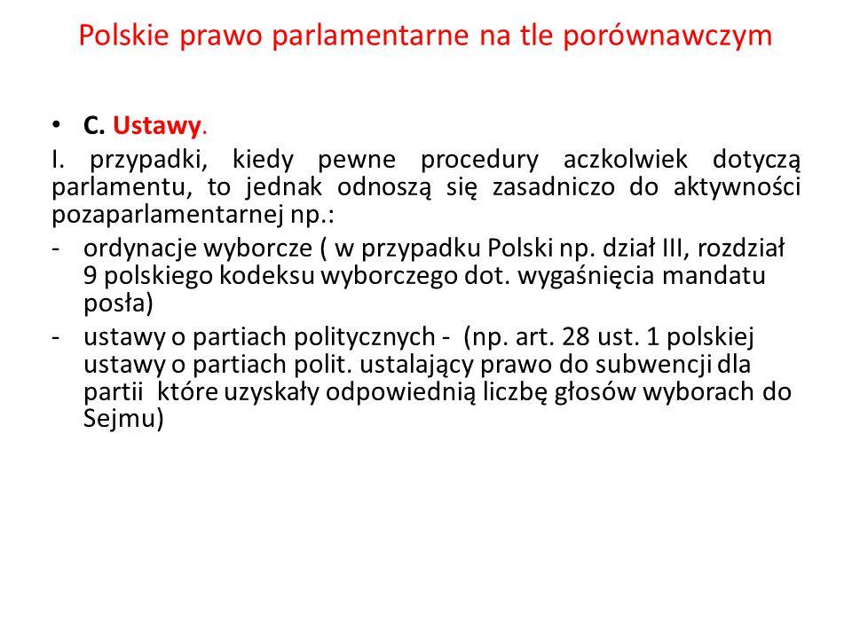 Polskie prawo parlamentarne na tle porównawczym C. Ustawy. I. przypadki, kiedy pewne procedury aczkolwiek dotyczą parlamentu, to jednak odnoszą się za