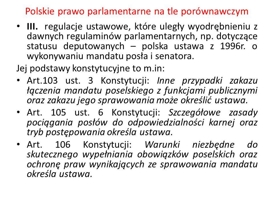 Polskie prawo parlamentarne na tle porównawczym III. regulacje ustawowe, które uległy wyodrębnieniu z dawnych regulaminów parlamentarnych, np. dotyczą
