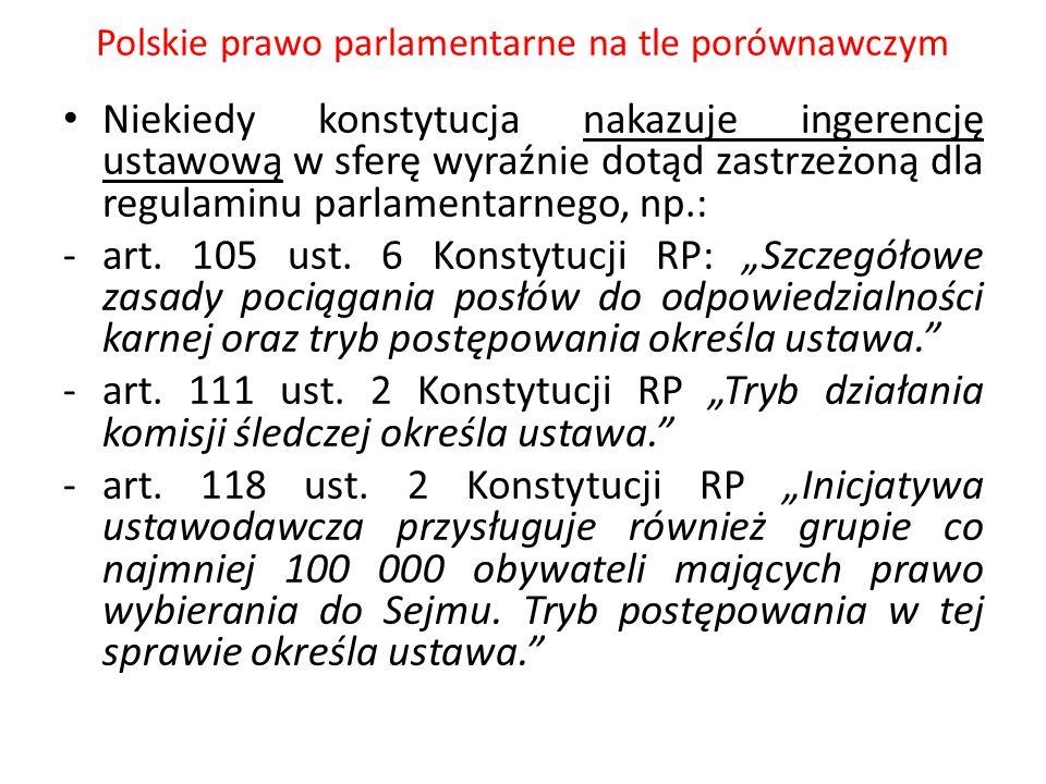 Polskie prawo parlamentarne na tle porównawczym Niekiedy konstytucja nakazuje ingerencję ustawową w sferę wyraźnie dotąd zastrzeżoną dla regulaminu pa