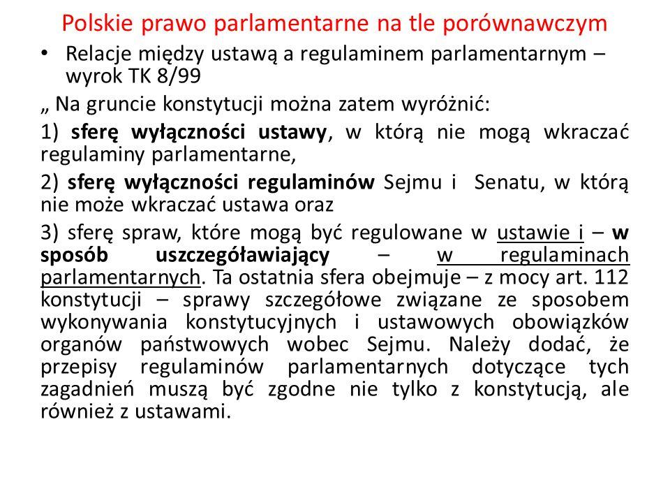 """Polskie prawo parlamentarne na tle porównawczym Relacje między ustawą a regulaminem parlamentarnym – wyrok TK 8/99 """" Na gruncie konstytucji można zate"""