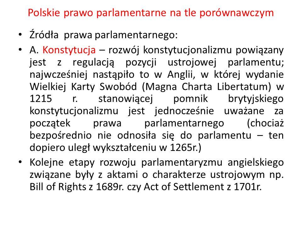 Polskie prawo parlamentarne na tle porównawczym Źródła prawa parlamentarnego: A. Konstytucja – rozwój konstytucjonalizmu powiązany jest z regulacją po