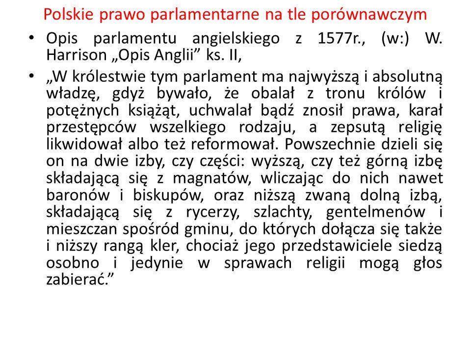 """Polskie prawo parlamentarne na tle porównawczym Opis parlamentu angielskiego z 1577r., (w:) W. Harrison """"Opis Anglii"""" ks. II, """"W królestwie tym parlam"""