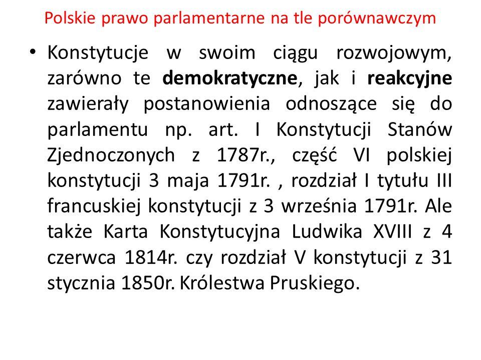 Polskie prawo parlamentarne na tle porównawczym Można dokonać podziału postanowień konstytucyjnych odnoszących się do parlamentu na dwie zasadnicze grupy: a) postanowienia ustrojowe, dookreślające pozycję parlamentu w systemie rządów (np.