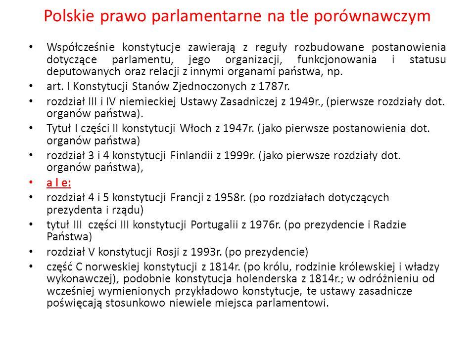Polskie prawo parlamentarne na tle porównawczym Współcześnie konstytucje zawierają z reguły rozbudowane postanowienia dotyczące parlamentu, jego organ