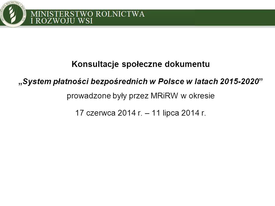 """Konsultacje społeczne dokumentu """"System płatności bezpośrednich w Polsce w latach 2015-2020"""" prowadzone były przez MRiRW w okresie 17 czerwca 2014 r."""