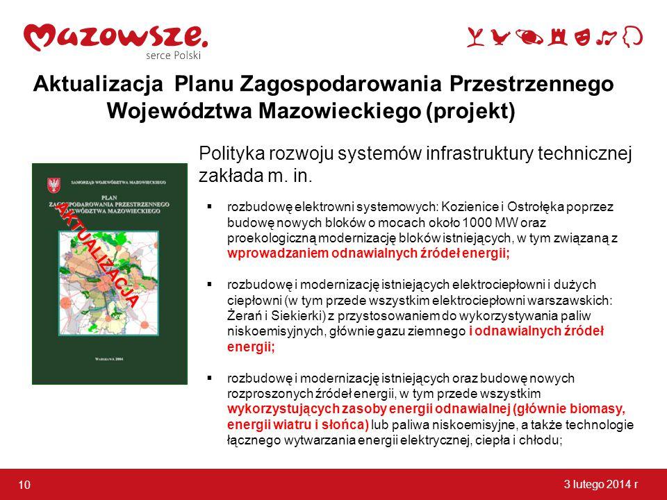 Polityka rozwoju systemów infrastruktury technicznej zakłada m. in. 10 3 lutego 2014 r AKTUALIZACJA  rozbudowę elektrowni systemowych: Kozienice i Os