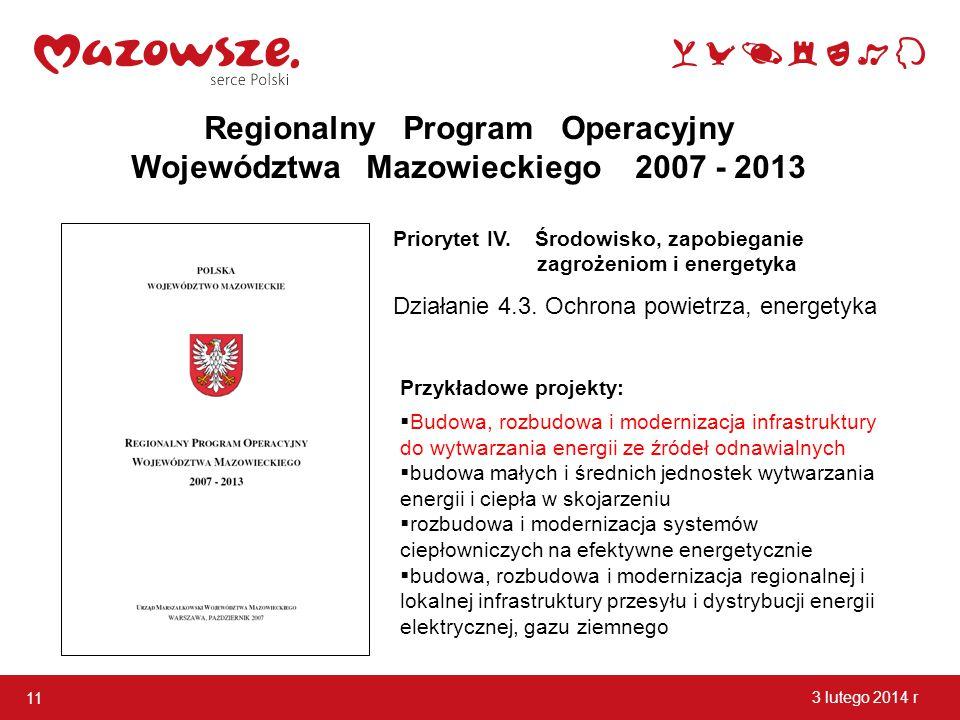 Priorytet IV. Środowisko, zapobieganie zagrożeniom i energetyka 11 3 lutego 2014 r Regionalny Program Operacyjny Województwa Mazowieckiego 2007 - 2013