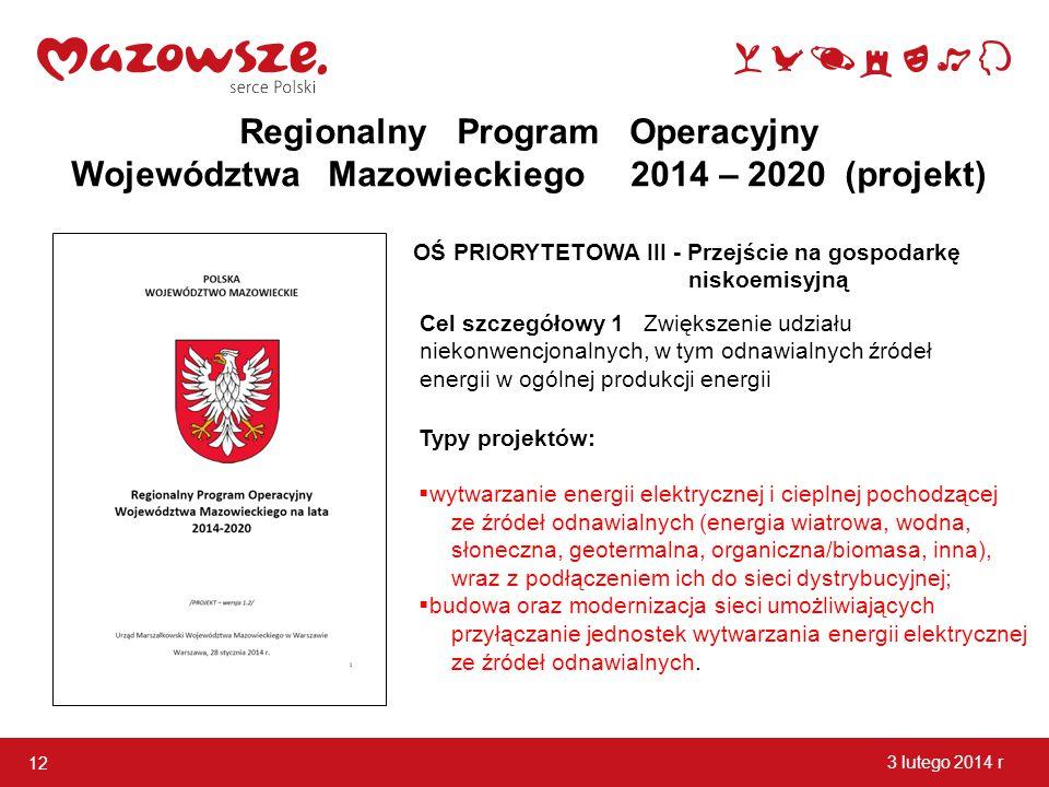 OŚ PRIORYTETOWA III - Przejście na gospodarkę niskoemisyjną 12 3 lutego 2014 r Regionalny Program Operacyjny Województwa Mazowieckiego 2014 – 2020 (pr