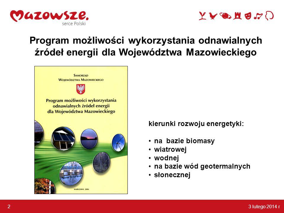 3 lutego 2014 r 3 Możliwości rozwoju energetyki na bazie biomasy stałej preferowane obszary rozwoju OZE na bazie słomy (duże nadwyżki) preferowane obszary rozwoju OZE na bazie biomasy drzewnej (z lasów i sadów) obszary wykluczone z inwestowania (Kampinoski Park Narodowy) obszary o ograniczonych możliwościach inwestowania (pozostałe obszary prawnie chronione)
