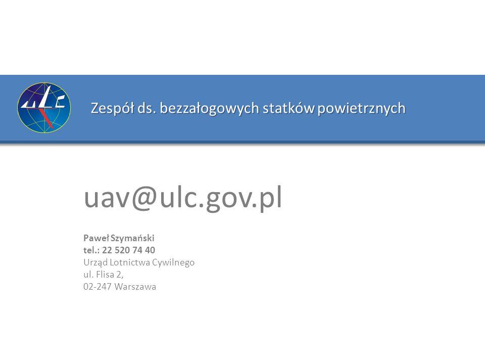 Zespół ds. bezzałogowych statków powietrznych Paweł Szymański tel.: 22 520 74 40 Urząd Lotnictwa Cywilnego ul. Flisa 2, 02-247 Warszawa uav@ulc.gov.pl