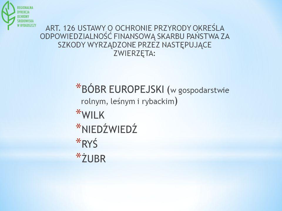 ART. 126 USTAWY O OCHRONIE PRZYRODY OKREŚLA ODPOWIEDZIALNOŚĆ FINANSOWĄ SKARBU PAŃSTWA ZA SZKODY WYRZĄDZONE PRZEZ NASTĘPUJĄCE ZWIERZĘTA: * BÓBR EUROPEJ