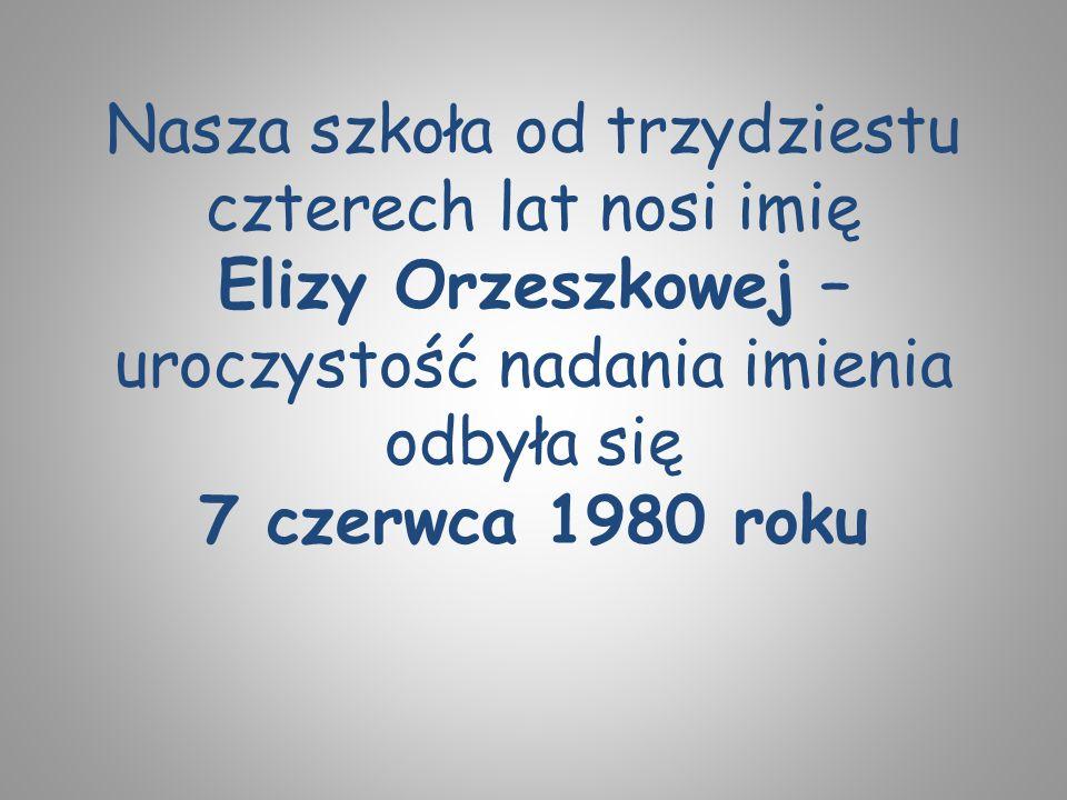 Nasza szkoła od trzydziestu czterech lat nosi imię Elizy Orzeszkowej – uroczystość nadania imienia odbyła się 7 czerwca 1980 roku
