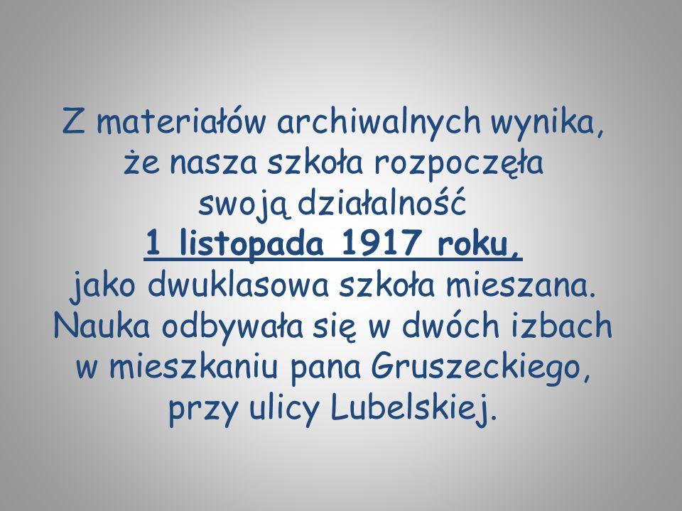 Z materiałów archiwalnych wynika, że nasza szkoła rozpoczęła swoją działalność 1 listopada 1917 roku, jako dwuklasowa szkoła mieszana. Nauka odbywała