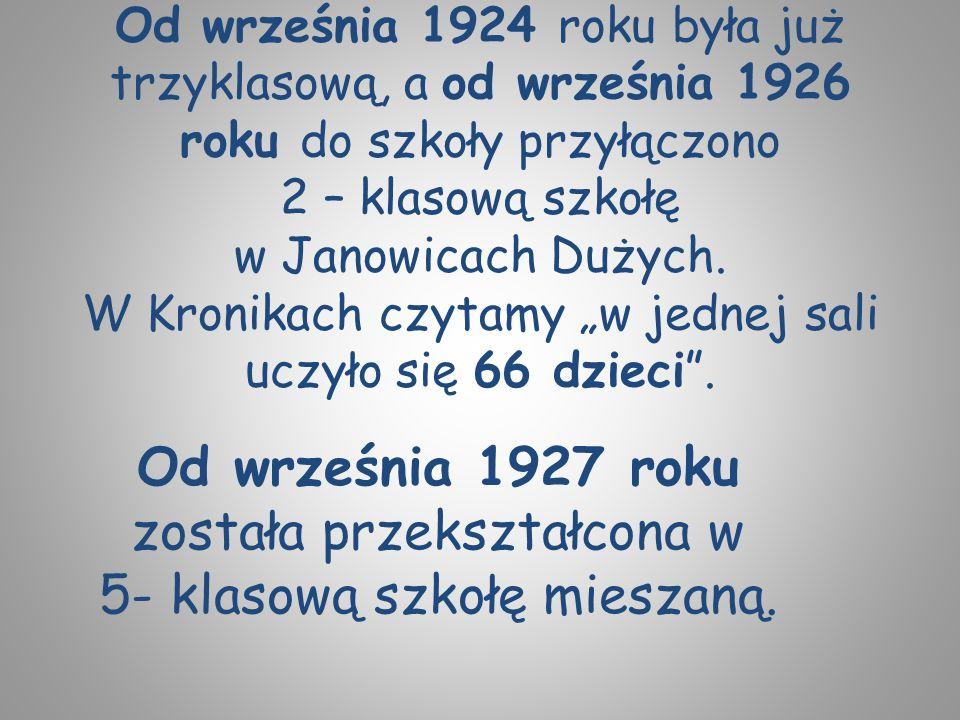 Od września 1924 roku była już trzyklasową, a od września 1926 roku do szkoły przyłączono 2 – klasową szkołę w Janowicach Dużych. W Kronikach czytamy