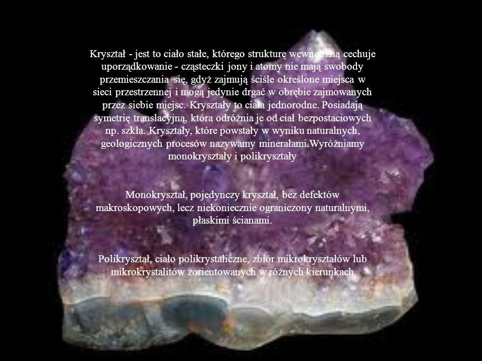 Kryształ - jest to ciało stałe, którego strukturę wewnętrzną cechuje uporządkowanie - cząsteczki jony i atomy nie mają swobody przemieszczania się, gd