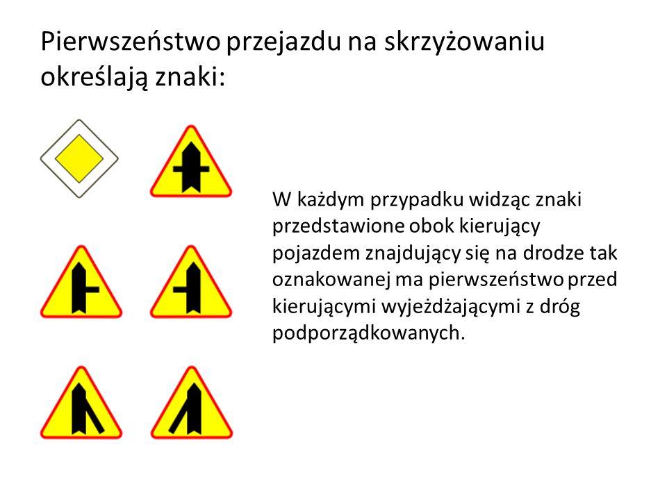 Pierwszeństwo przejazdu na skrzyżowaniu określają znaki: W każdym przypadku widząc znaki przedstawione obok kierujący pojazdem znajdujący się na drodz