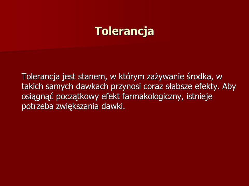 Tolerancja jest stanem, w którym zażywanie środka, w takich samych dawkach przynosi coraz słabsze efekty. Aby osiągnąć początkowy efekt farmakologiczn