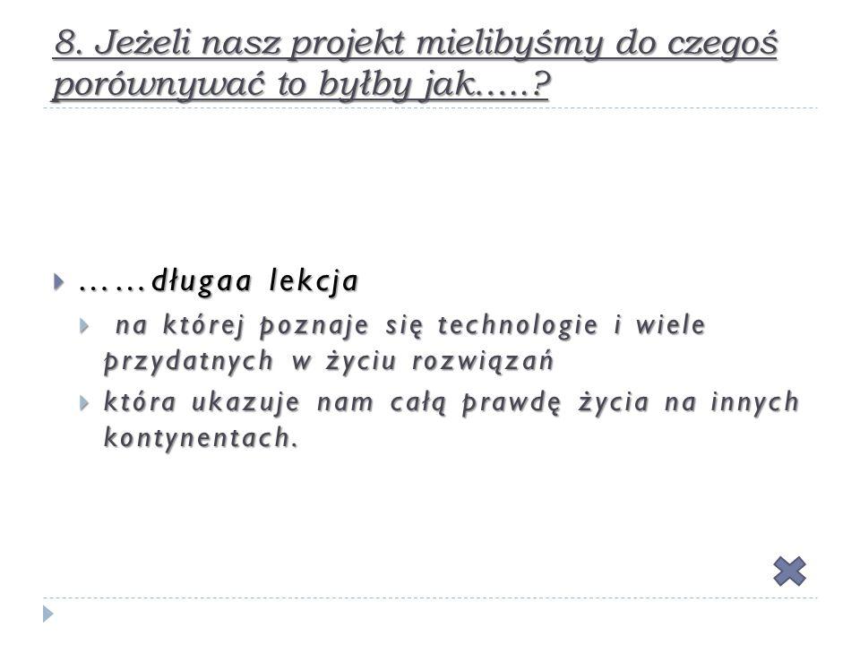 8. Jeżeli nasz projekt mielibyśmy do czegoś porównywać to byłby jak…...