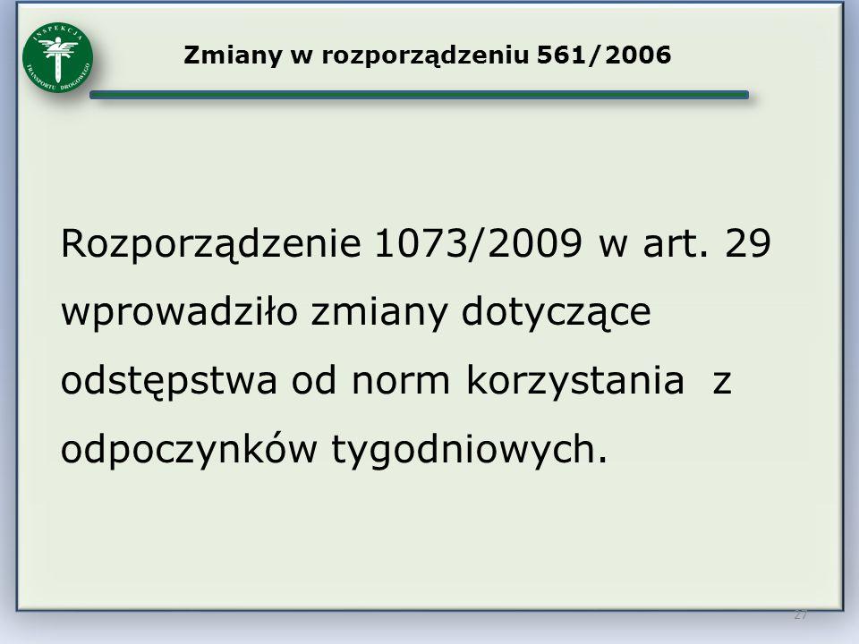27 Zmiany w rozporządzeniu 561/2006 Rozporządzenie 1073/2009 w art. 29 wprowadziło zmiany dotyczące odstępstwa od norm korzystania z odpoczynków tygod