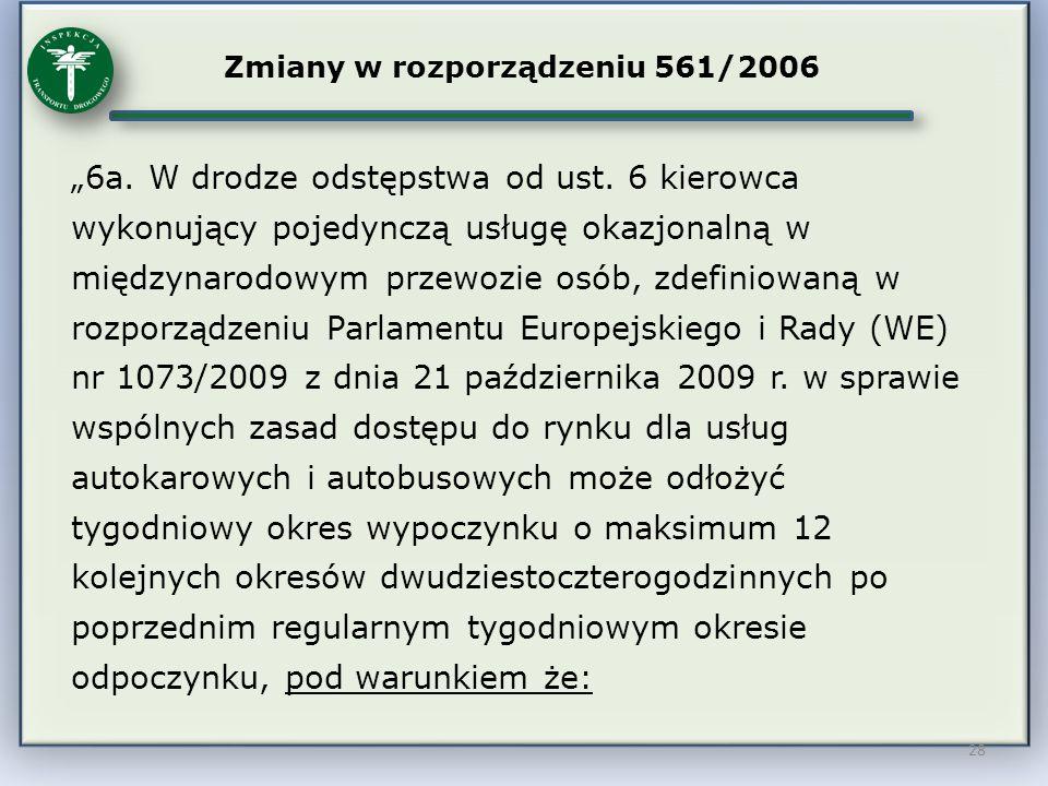 """28 Zmiany w rozporządzeniu 561/2006 """"6a. W drodze odstępstwa od ust. 6 kierowca wykonujący pojedynczą usługę okazjonalną w międzynarodowym przewozie o"""