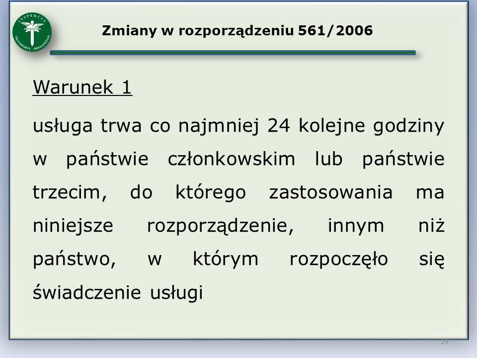 29 Zmiany w rozporządzeniu 561/2006 Warunek 1 usługa trwa co najmniej 24 kolejne godziny w państwie członkowskim lub państwie trzecim, do którego zast